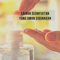 Cairan Disinfektan Yang Aman Digunakan